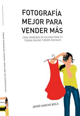 fotografiamejor-para-vender-mas-portada-javier-sancho-400
